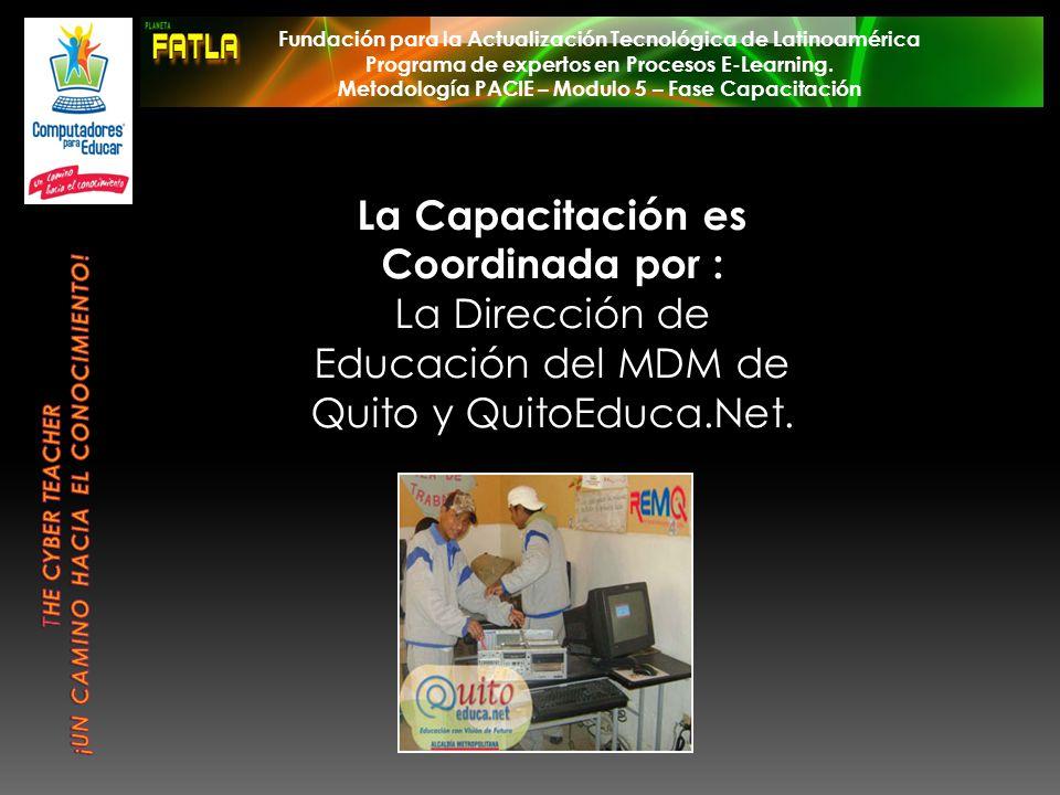 La Capacitación es Coordinada por : La Dirección de Educación del MDM de Quito y QuitoEduca.Net. Fundación para la Actualización Tecnológica de Latino