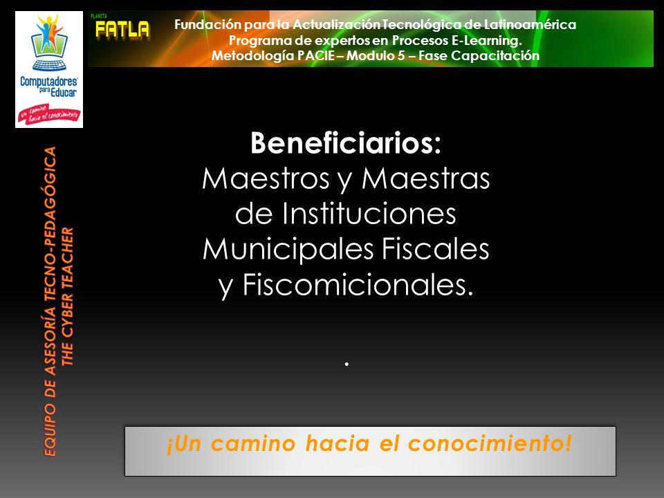 ¡Un camino hacia el conocimiento! Beneficiarios: Maestros y Maestras de Instituciones Municipales Fiscales y Fiscomicionales.. Fundación para la Actua