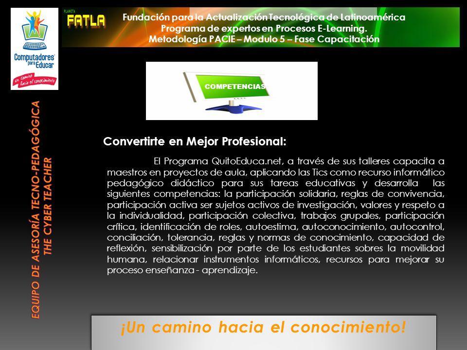 ¡Un camino hacia el conocimiento! COMPETENCIAS Fundación para la Actualización Tecnológica de Latinoamérica Programa de expertos en Procesos E-Learnin