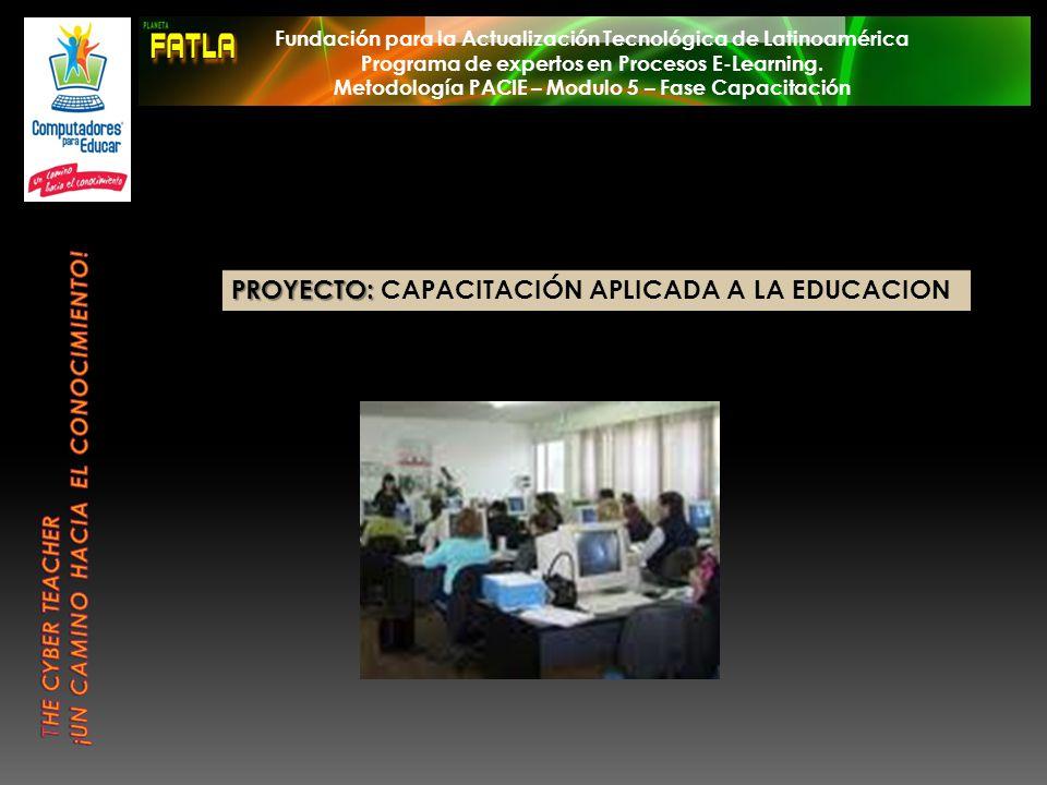 PROYECTO: PROYECTO: CAPACITACIÓN APLICADA A LA EDUCACION Fundación para la Actualización Tecnológica de Latinoamérica Programa de expertos en Procesos