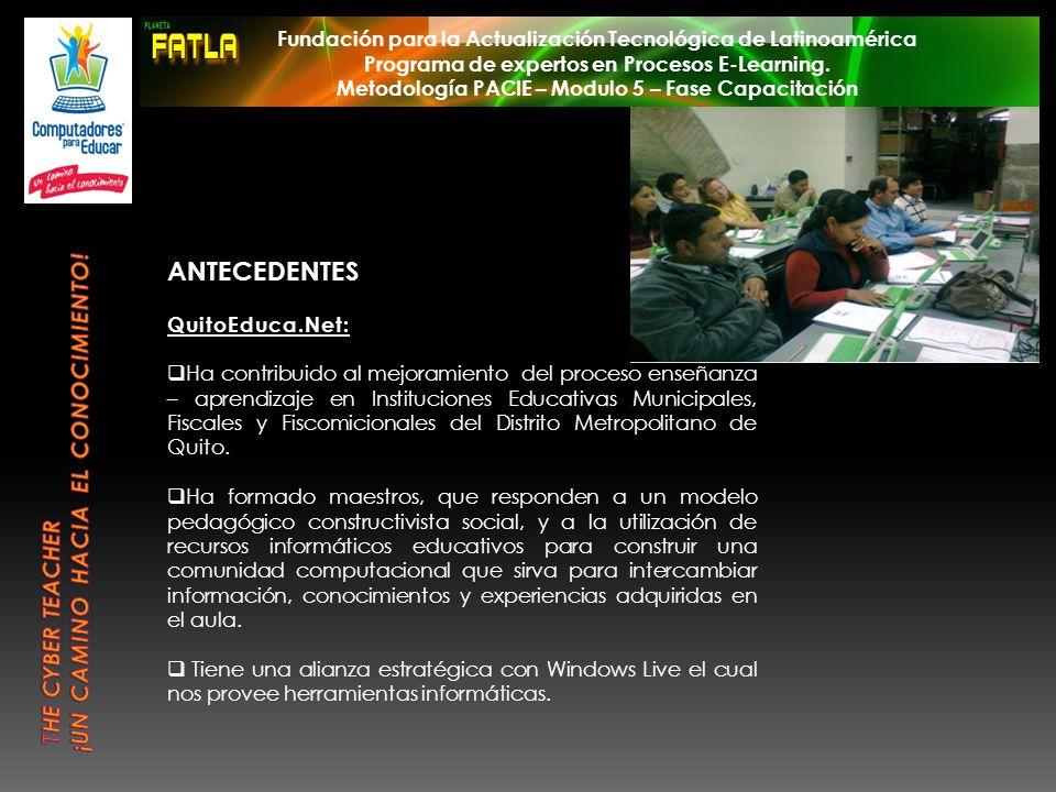 ANTECEDENTES QuitoEduca.Net: Ha contribuido al mejoramiento del proceso enseñanza – aprendizaje en Instituciones Educativas Municipales, Fiscales y Fi