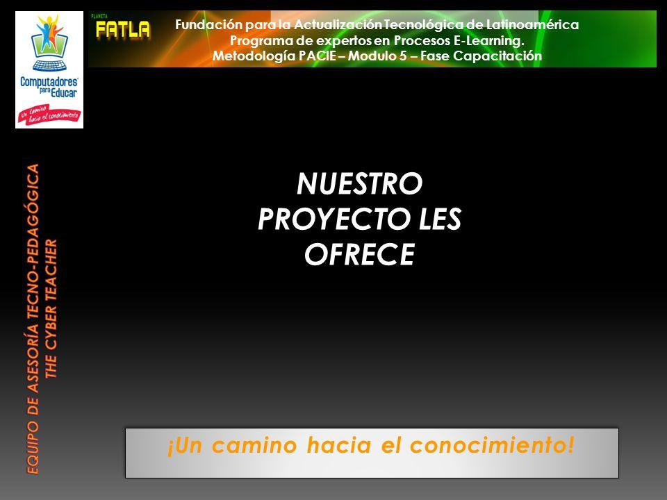 ¡Un camino hacia el conocimiento! NUESTRO PROYECTO LES OFRECE Fundación para la Actualización Tecnológica de Latinoamérica Programa de expertos en Pro