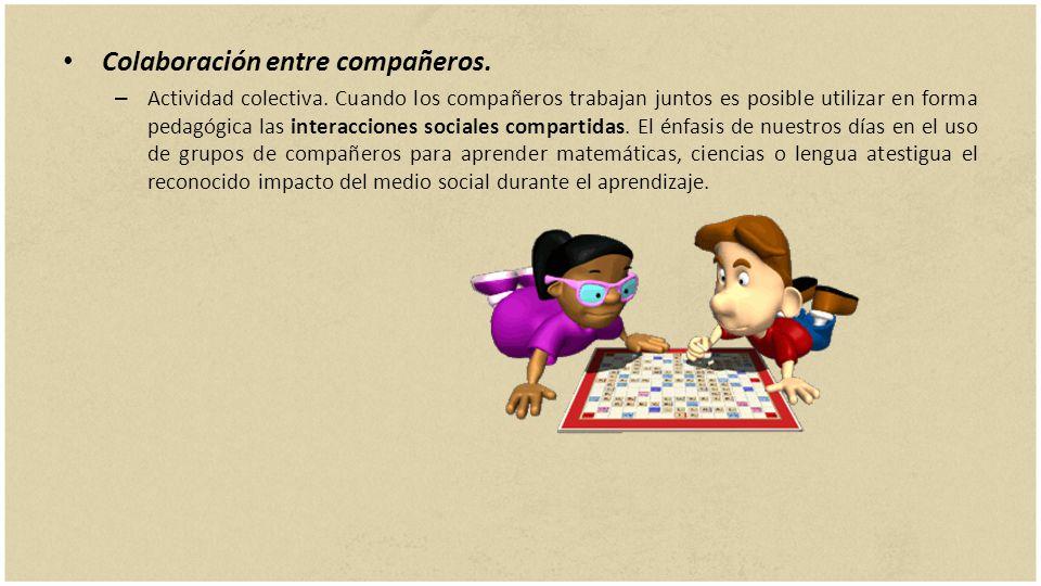 Colaboración entre compañeros. – Actividad colectiva. Cuando los compañeros trabajan juntos es posible utilizar en forma pedagógica las interacciones