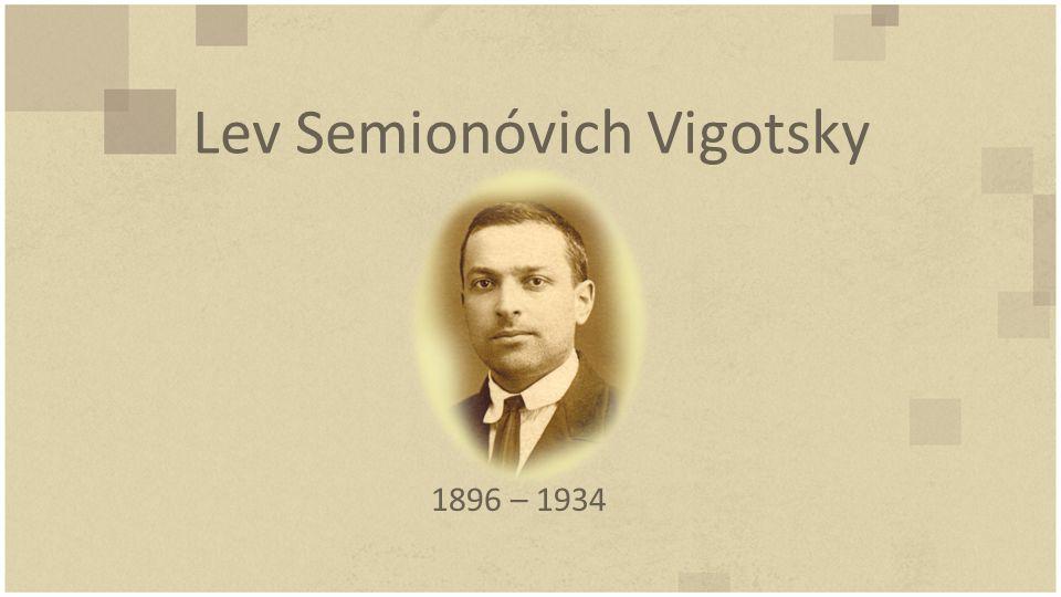 Lev Semionóvich Vigotsky 1896 – 1934