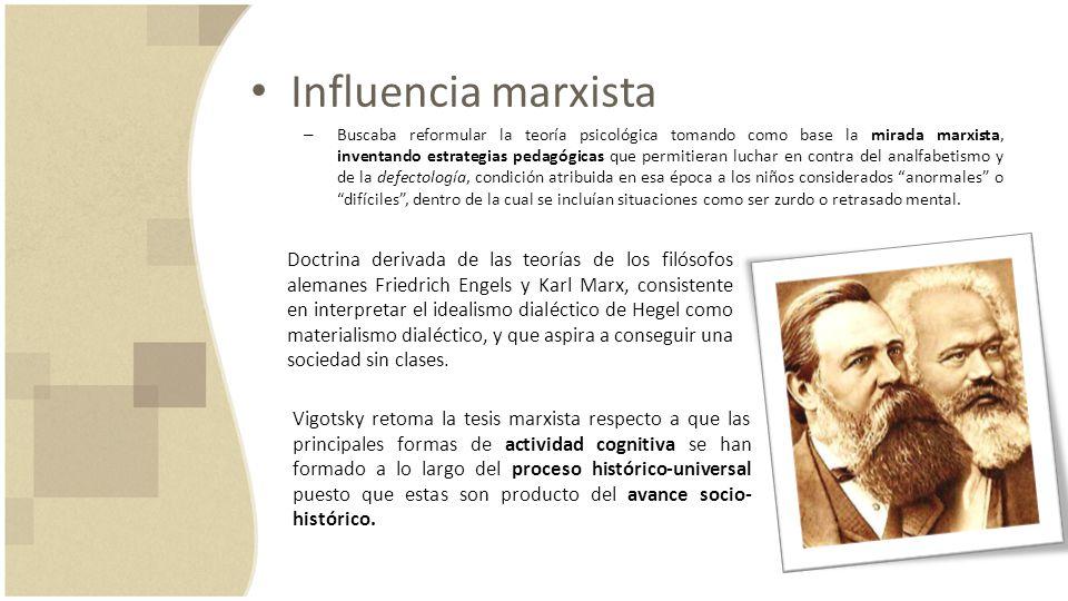 Influencia marxista – Buscaba reformular la teoría psicológica tomando como base la mirada marxista, inventando estrategias pedagógicas que permitiera