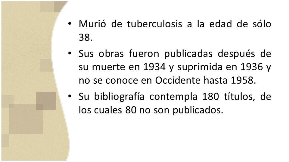 Murió de tuberculosis a la edad de sólo 38. Sus obras fueron publicadas después de su muerte en 1934 y suprimida en 1936 y no se conoce en Occidente h