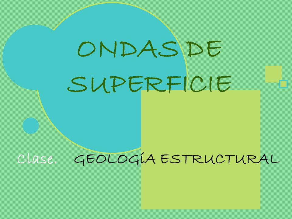 ONDAS DE SUPERFICIE Clase. GEOLOGíA ESTRUCTURAL