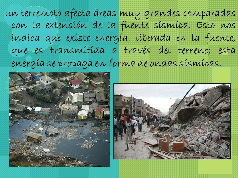 un terremoto afecta áreas muy grandes comparadas con la extensión de la fuente sísmica.