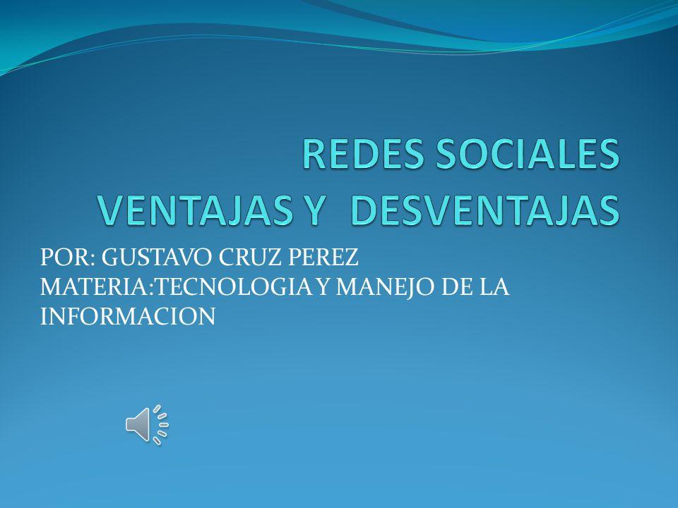 POR: GUSTAVO CRUZ PEREZ MATERIA:TECNOLOGIA Y MANEJO DE LA INFORMACION