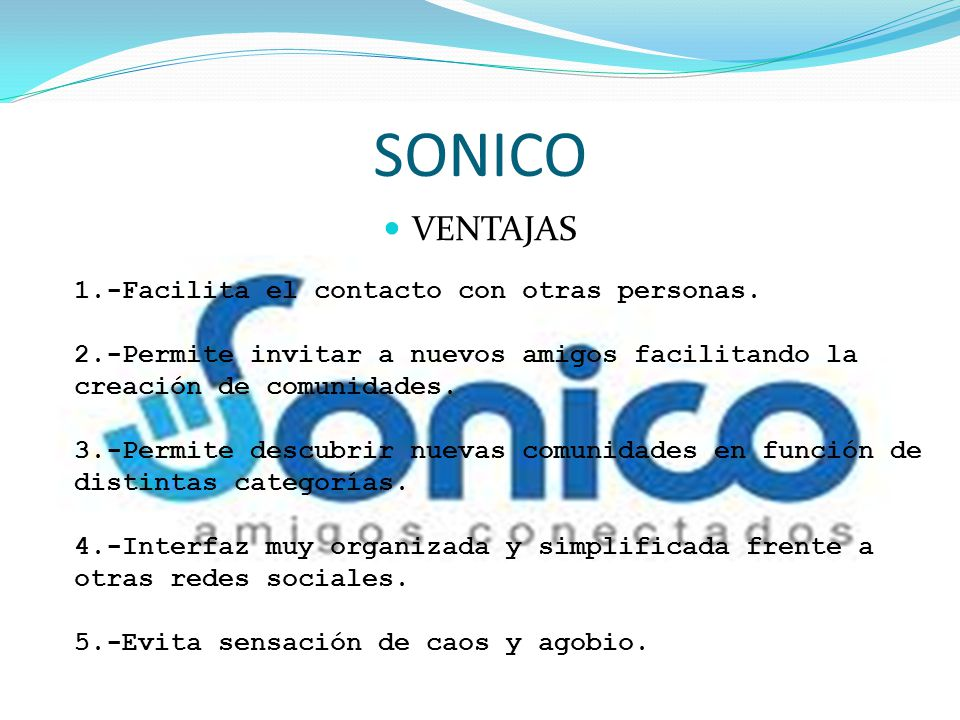 SONICO VENTAJAS 1.-Facilita el contacto con otras personas.