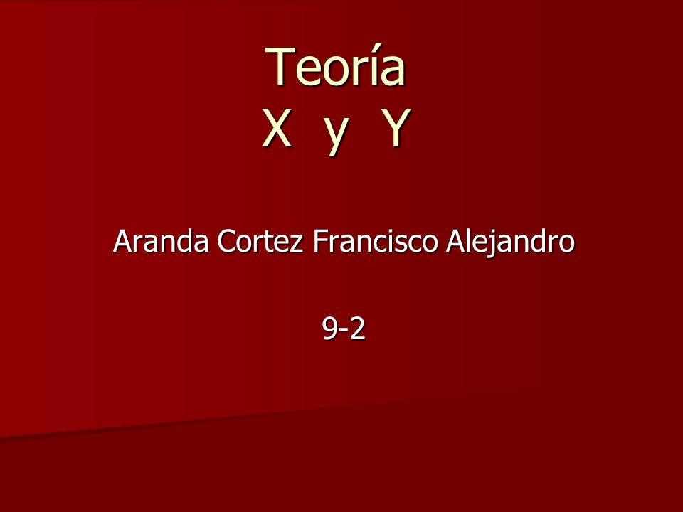 Teoría X y Y Aranda Cortez Francisco Alejandro 9-2
