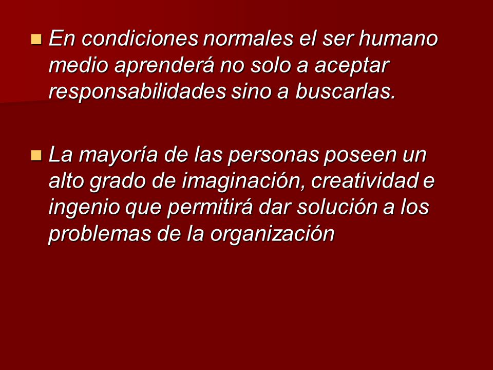 En condiciones normales el ser humano medio aprenderá no solo a aceptar responsabilidades sino a buscarlas. En condiciones normales el ser humano medi