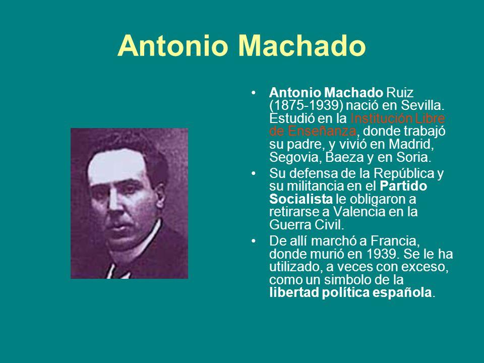 Antonio Machado Antonio Machado Ruiz (1875-1939) nació en Sevilla. Estudió en la Institución Libre de Enseñanza, donde trabajó su padre, y vivió en Ma