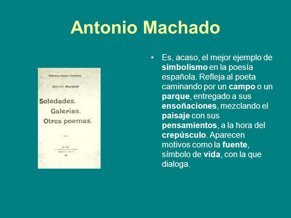 Antonio Machado Es, acaso, el mejor ejemplo de simbolismo en la poesía española. Refleja al poeta caminando por un campo o un parque, entregado a sus