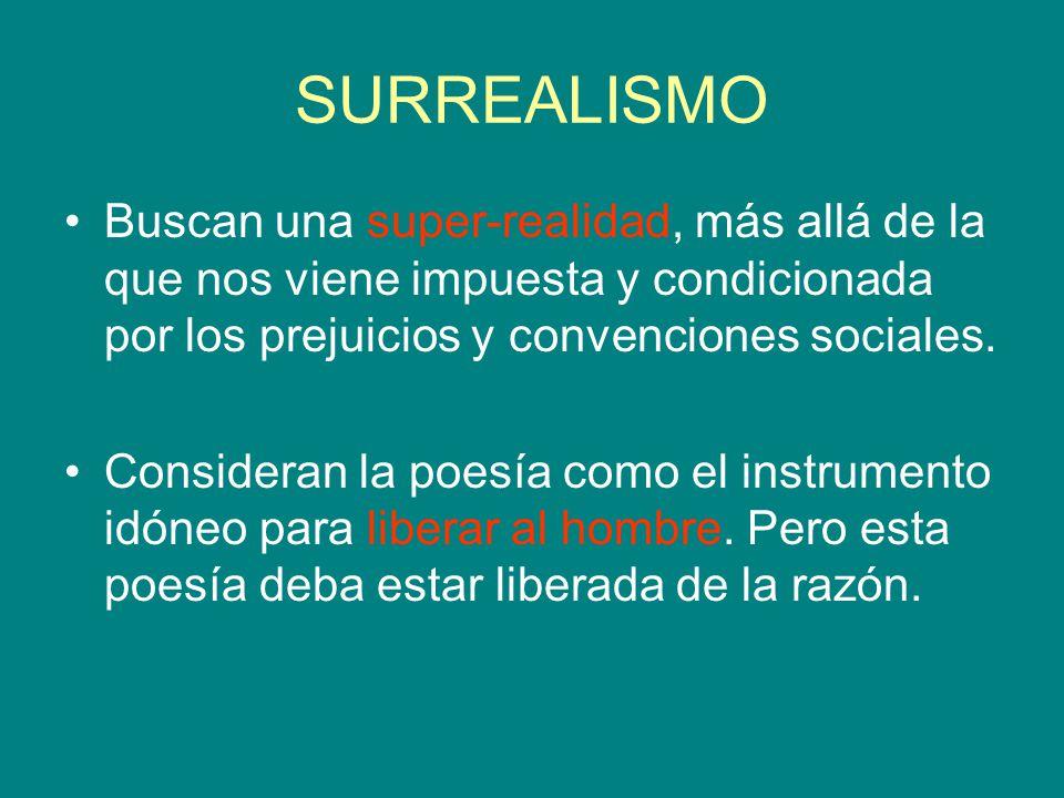 SURREALISMO Buscan una super-realidad, más allá de la que nos viene impuesta y condicionada por los prejuicios y convenciones sociales. Consideran la