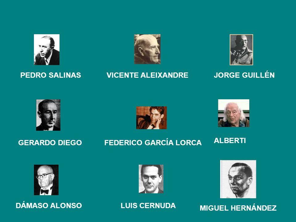 PEDRO SALINASJORGE GUILLÉN ALBERTI LUIS CERNUDA VICENTE ALEIXANDRE DÁMASO ALONSO MIGUEL HERNÁNDEZ FEDERICO GARCÍA LORCAGERARDO DIEGO