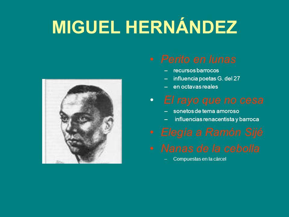 MIGUEL HERNÁNDEZ Perito en lunas –recursos barrocos –influencia poetas G. del 27 –en octavas reales El rayo que no cesa –sonetos de tema amoroso – inf