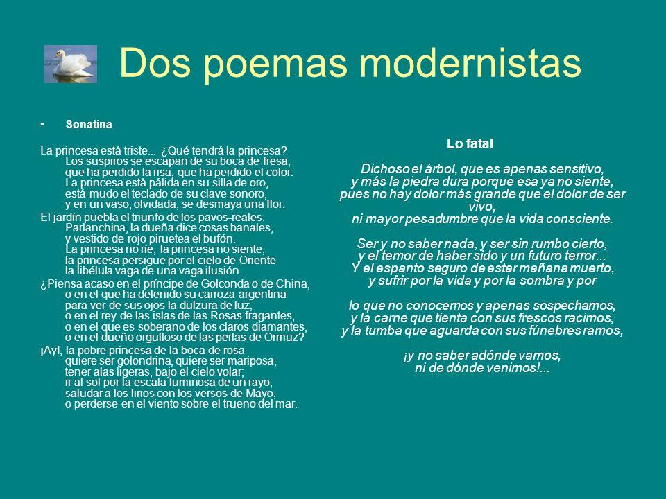 Dos poemas modernistas Sonatina La princesa está triste... ¿Qué tendrá la princesa? Los suspiros se escapan de su boca de fresa, que ha perdido la ris