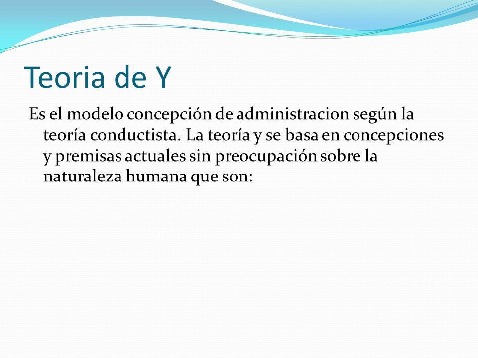 Teoria de Y Es el modelo concepción de administracion según la teoría conductista.
