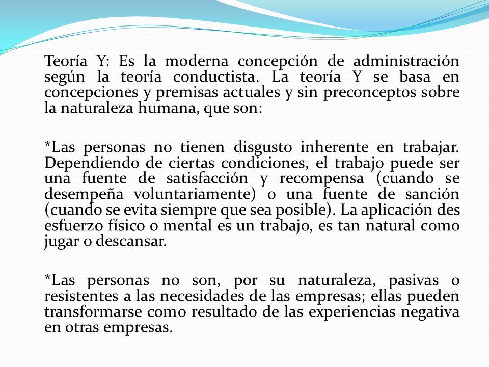 Teoría Y: Es la moderna concepción de administración según la teoría conductista.