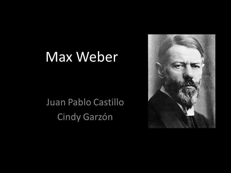 Max Weber Juan Pablo Castillo Cindy Garzón