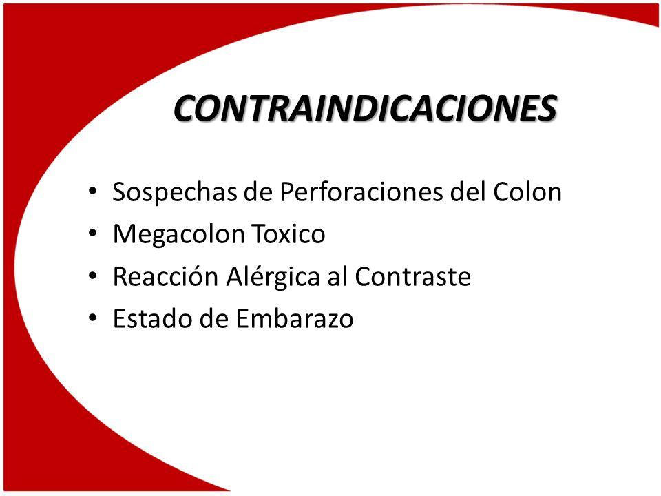 CONTRAINDICACIONES Sospechas de Perforaciones del Colon Megacolon Toxico Reacción Alérgica al Contraste Estado de Embarazo