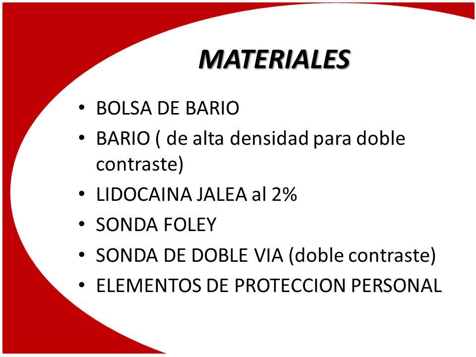 MATERIALES BOLSA DE BARIO BARIO ( de alta densidad para doble contraste) LIDOCAINA JALEA al 2% SONDA FOLEY SONDA DE DOBLE VIA (doble contraste) ELEMEN
