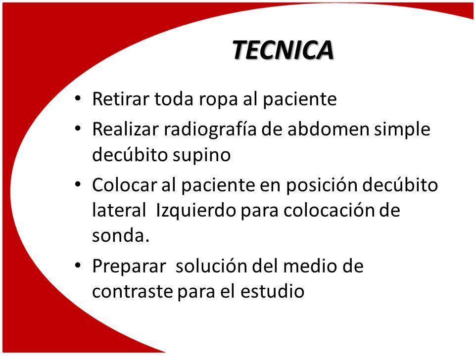 TECNICA Retirar toda ropa al paciente Realizar radiografía de abdomen simple decúbito supino Colocar al paciente en posición decúbito lateral Izquierd