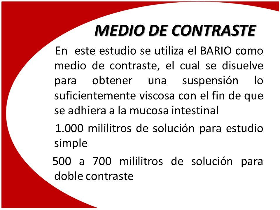 SOLUCIÓN PARA ESTUDIO SIMPLE SOLUCIÓN PARA ESTUDIO CON DOBLE CONTRASTE BARIO 400 cc AGUA 600 cc Total 1.000 cc BARIO 200 o 300 cc AGUA 300 o 400 cc Total 500 o 700 cc MEDIO DE CONTRASTE