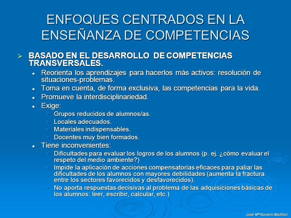 José Mª Navarro Martínez ENFOQUES CENTRADOS EN LA ENSEÑANZA DE COMPETENCIAS BASADO EN EL DESARROLLO DE COMPETENCIAS TRANSVERSALES. BASADO EN EL DESARR