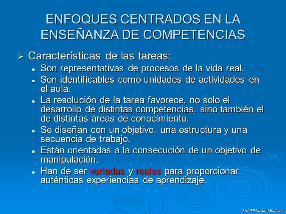 José Mª Navarro Martínez ENFOQUES CENTRADOS EN LA ENSEÑANZA DE COMPETENCIAS Características de las tareas: Características de las tareas: Son represen