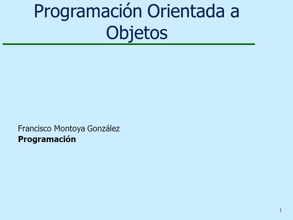 1 Francisco Montoya González Programación Programación Orientada a Objetos