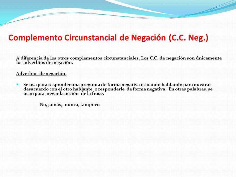 Complemento Circunstancial de Negación (C.C.Neg.) Integrantes: -Mayda Arocutipa -Anabelen Valero Profesor: -Fredd Tipismana Nivel: -Intermedio