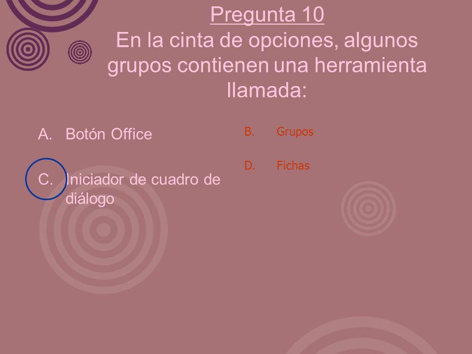 Pregunta 10 En la cinta de opciones, algunos grupos contienen una herramienta llamada: A. Botón Office C. Iniciador de cuadro de diálogo B. Grupos D.