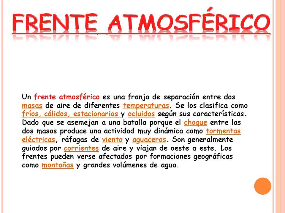 Un frente atmosférico es una franja de separación entre dos masas de aire de diferentes temperaturas.