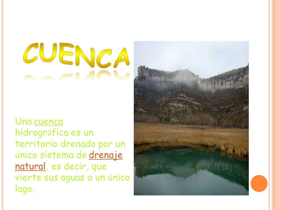 Una cuenca hidrogr á fica es un territorio drenado por un ú nico sistema de drenaje natural, es decir, que vierte sus aguas a un ú nico lago.