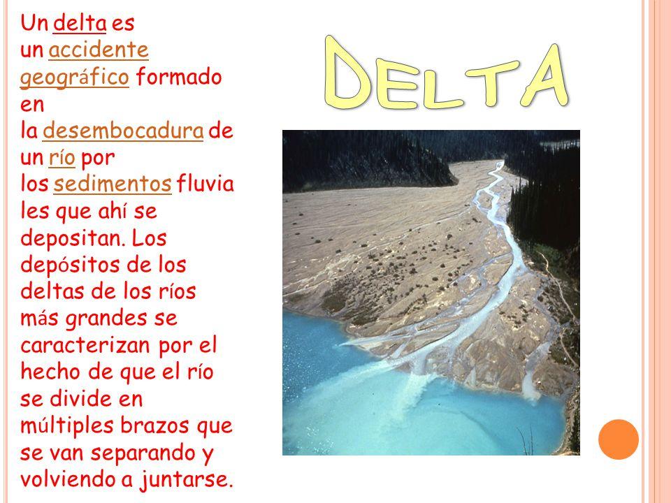 Un delta es un accidente geogr á fico formado en la desembocadura de un r í o por los sedimentos fluvia les que ah í se depositan.