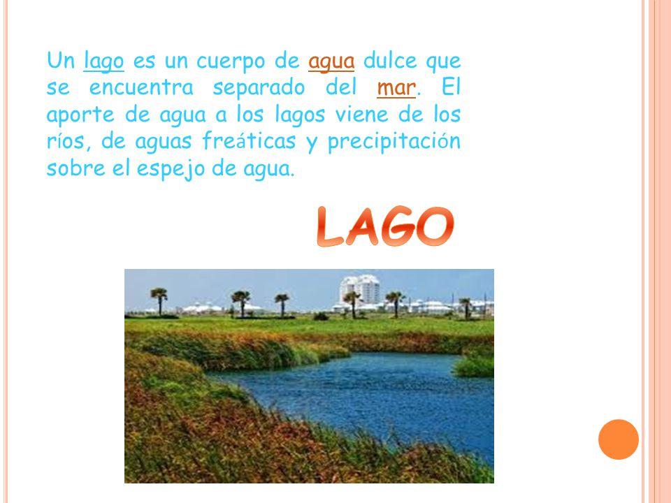Un lago es un cuerpo de agua dulce que se encuentra separado del mar.