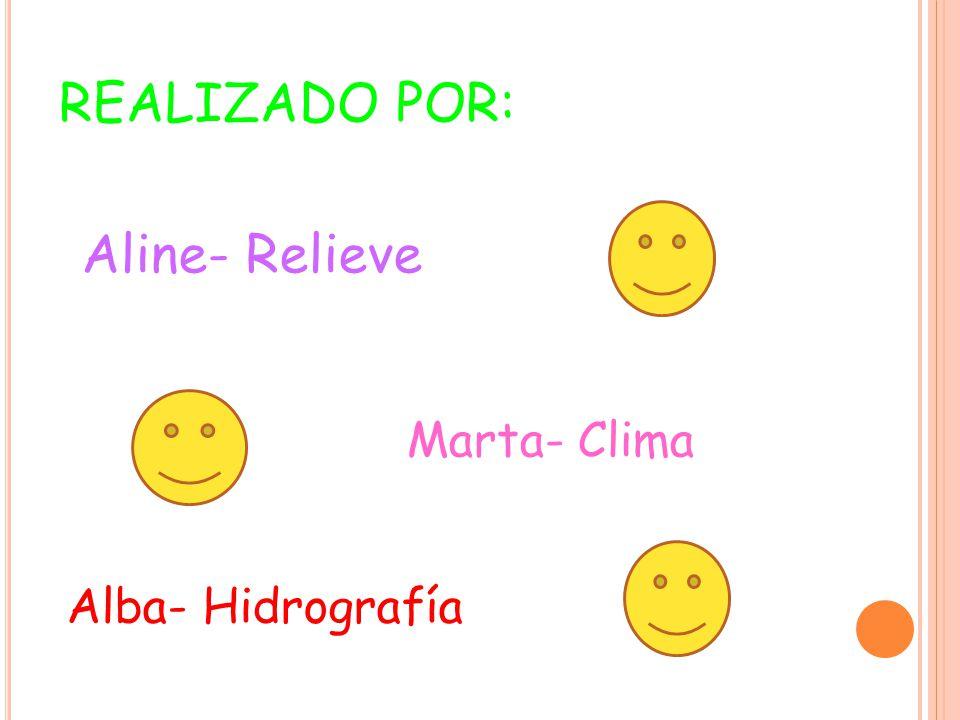 REALIZADO POR: Aline- Relieve Alba- Hidrografía Marta- Clima