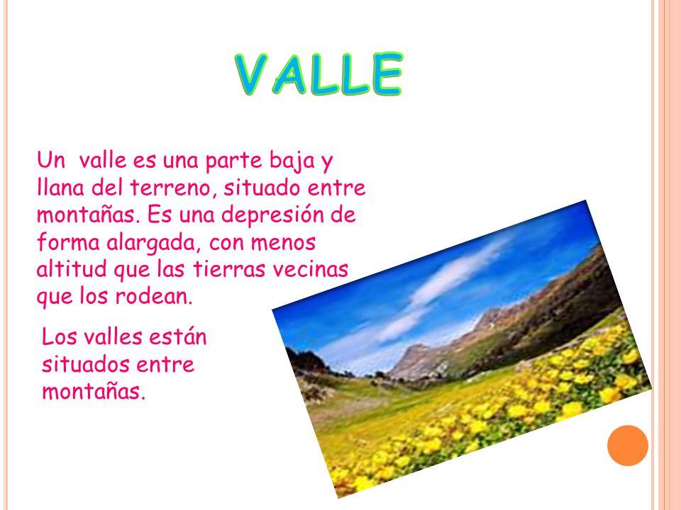 Un valle es una parte baja y llana del terreno, situado entre montañas.