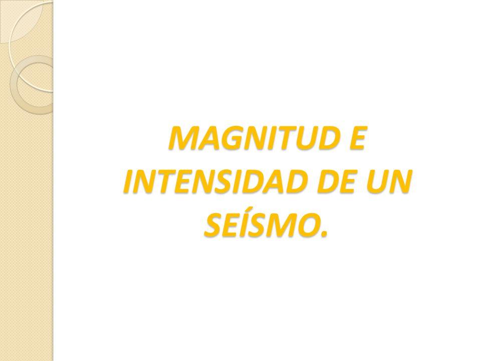 MAGNITUD E INTENSIDAD DE UN SEÍSMO.