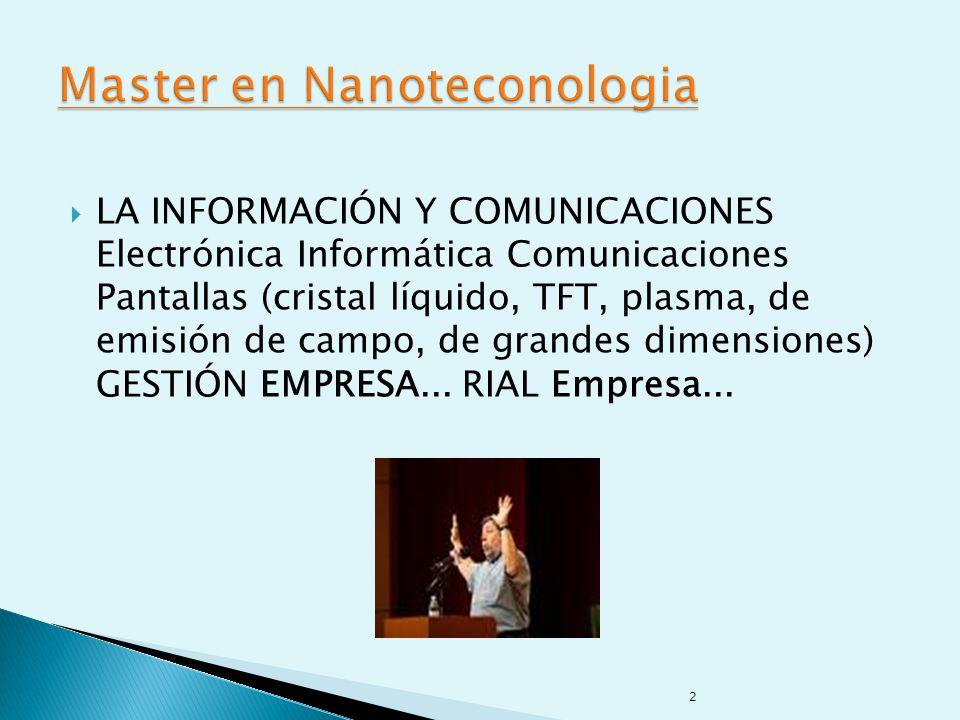 LA INFORMACIÓN Y COMUNICACIONES Electrónica Informática Comunicaciones Pantallas (cristal líquido, TFT, plasma, de emisión de campo, de grandes dimensiones) GESTIÓN EMPRESA...