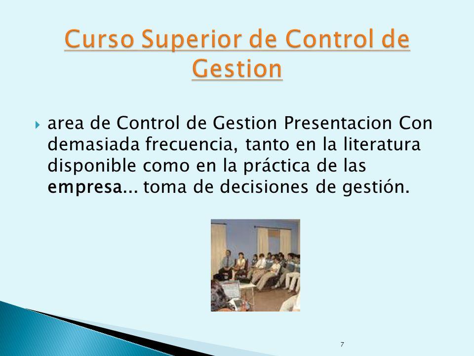 area de Control de Gestion Presentacion Con demasiada frecuencia, tanto en la literatura disponible como en la práctica de las empresa...