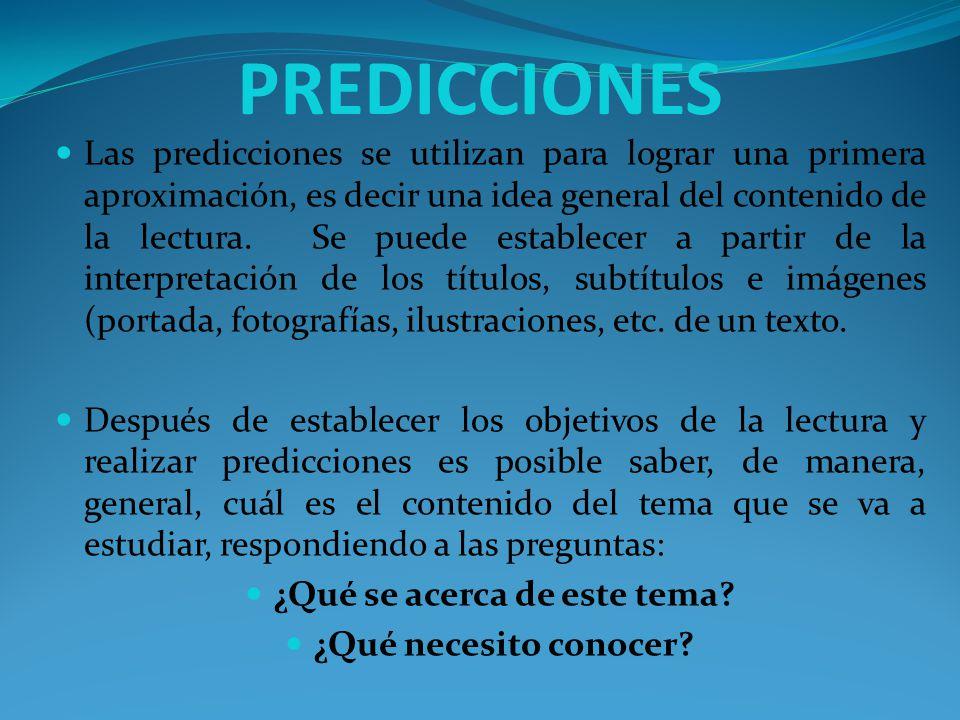 PREDICCIONES Las predicciones se utilizan para lograr una primera aproximación, es decir una idea general del contenido de la lectura.
