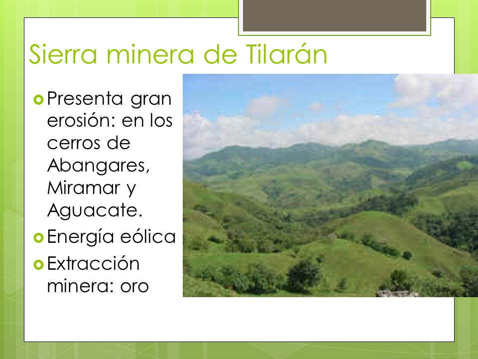 Sierra minera de Tilarán Presenta gran erosión: en los cerros de Abangares, Miramar y Aguacate. Energía eólica Extracción minera: oro