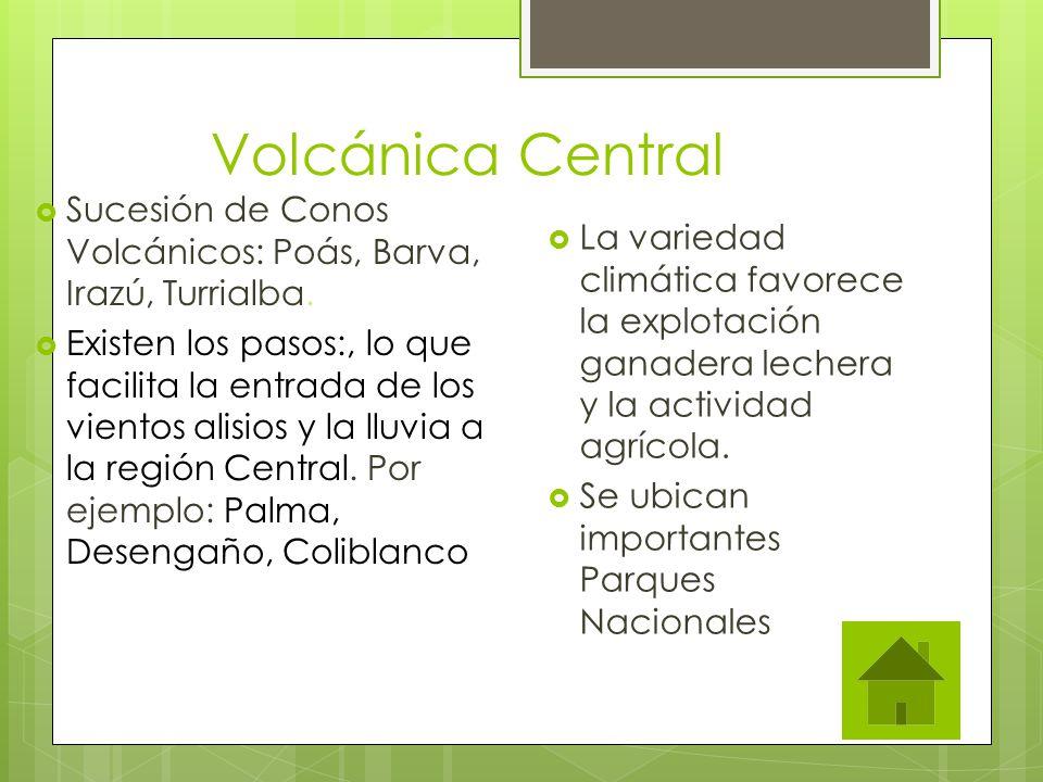 Volcánica Central Sucesión de Conos Volcánicos: Poás, Barva, Irazú, Turrialba. Existen los pasos:, lo que facilita la entrada de los vientos alisios y
