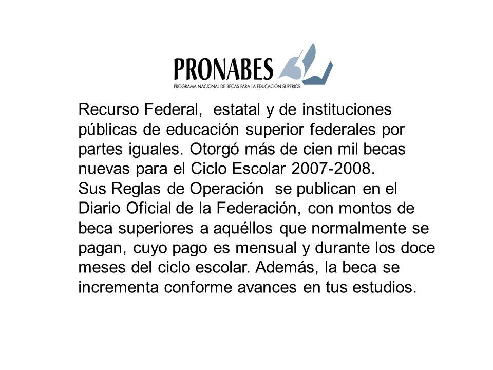 Recurso Federal, estatal y de instituciones públicas de educación superior federales por partes iguales.