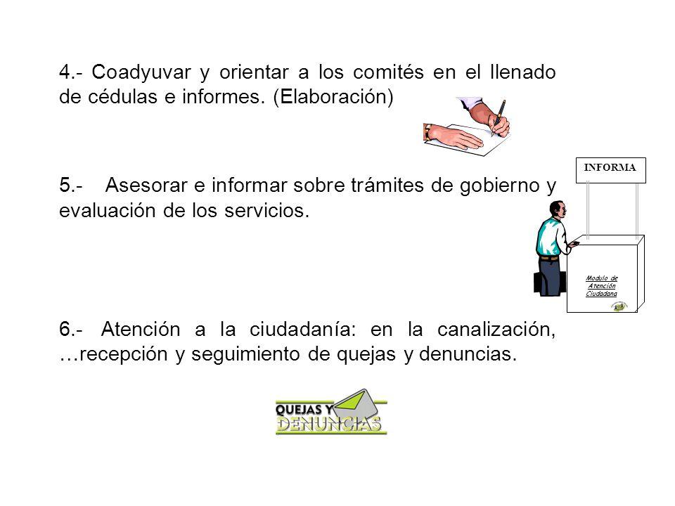 4.- Coadyuvar y orientar a los comités en el llenado de cédulas e informes.