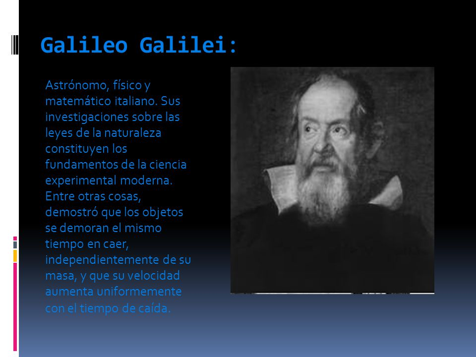 Galileo Galilei: Astrónomo, físico y matemático italiano.