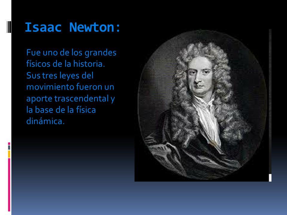 Isaac Newton: Fue uno de los grandes físicos de la historia.